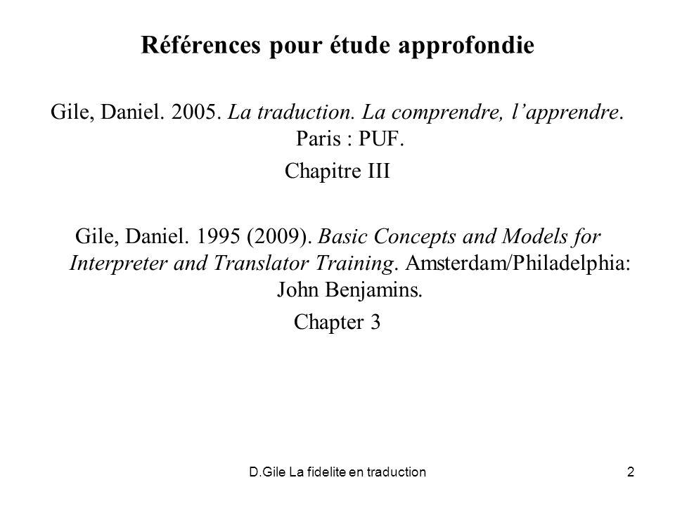 D.Gile La fidelite en traduction2 Références pour étude approfondie Gile, Daniel. 2005. La traduction. La comprendre, lapprendre. Paris : PUF. Chapitr