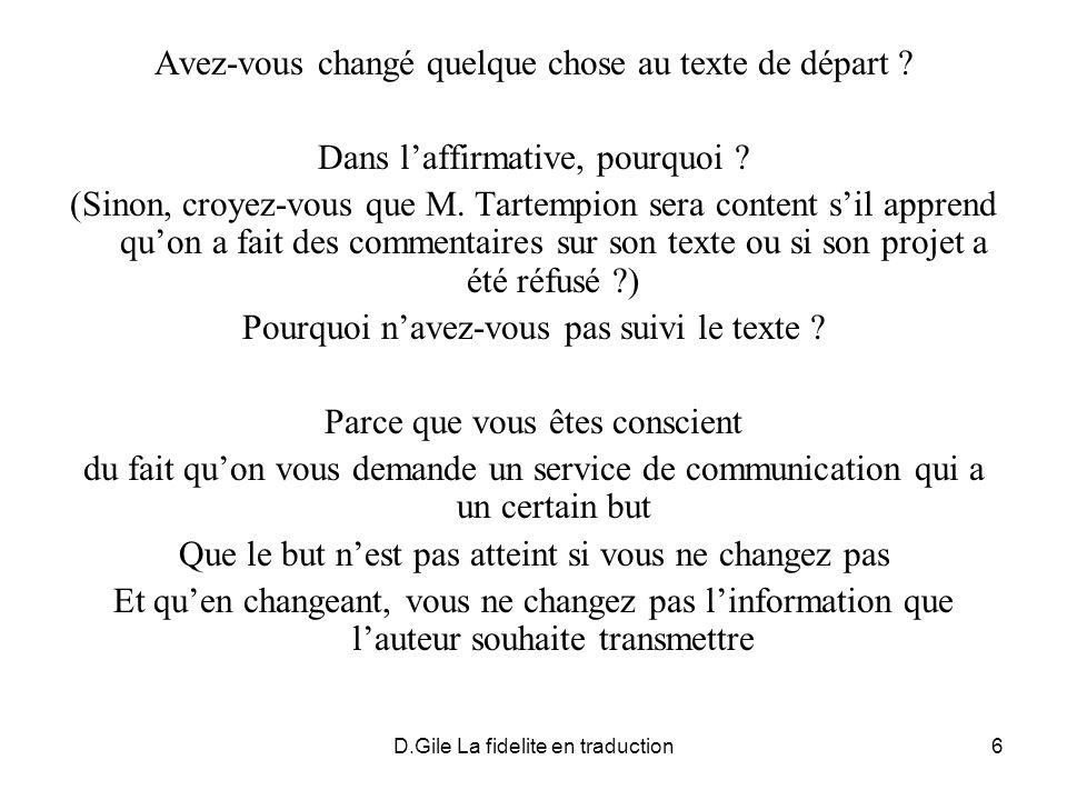 D.Gile La fidelite en traduction6 Avez-vous changé quelque chose au texte de départ ? Dans laffirmative, pourquoi ? (Sinon, croyez-vous que M. Tartemp