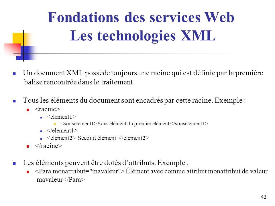 43 Un document XML possède toujours une racine qui est définie par la première balise rencontrée dans le traitement. Tous les éléments du document son