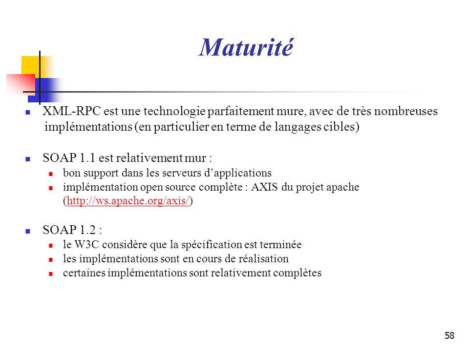 58 Maturité XML-RPC est une technologie parfaitement mure, avec de très nombreuses implémentations (en particulier en terme de langages cibles) SOAP 1