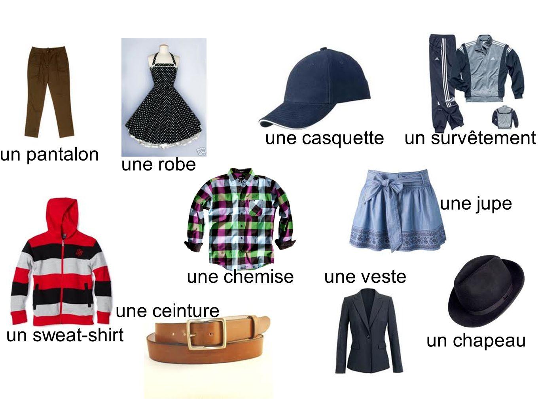un pantalon une ceinture une chemise un survêtementune casquette un sweat-shirt une robe un chapeau une veste une jupe