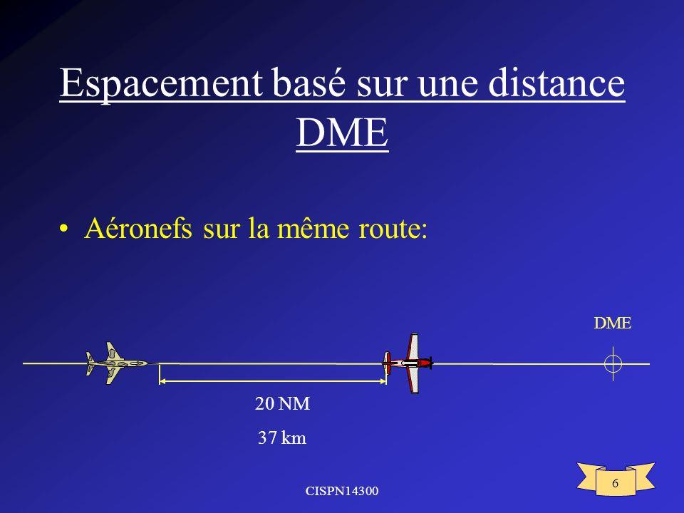 CISPN14300 6 Espacement basé sur une distance DME Aéronefs sur la même route: 20 NM 37 km DME