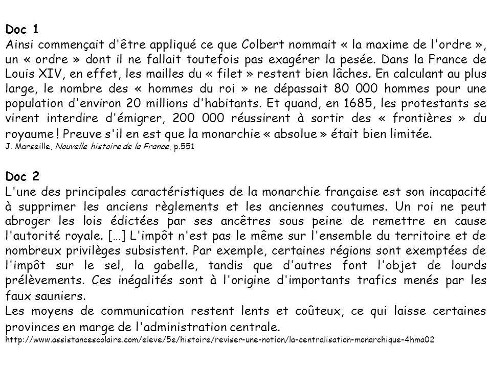 Doc 1 Ainsi commençait d'être appliqué ce que Colbert nommait « la maxime de l'ordre », un « ordre » dont il ne fallait toutefois pas exagérer la pesé