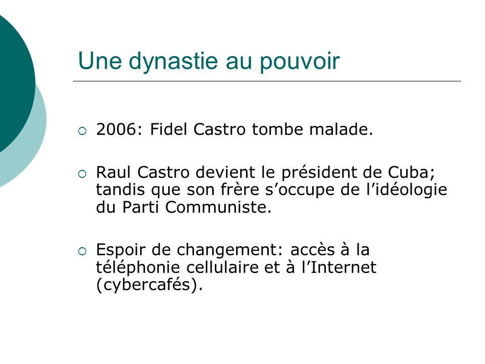 Une dynastie au pouvoir 2006: Fidel Castro tombe malade. Raul Castro devient le président de Cuba; tandis que son frère soccupe de lidéologie du Parti