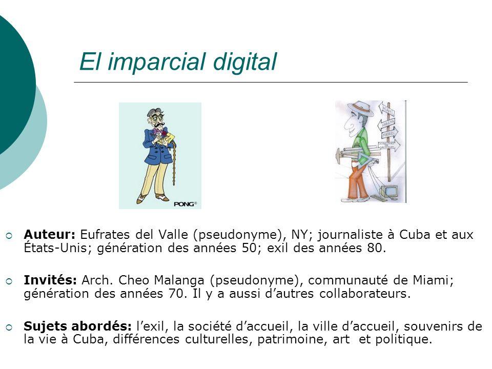 El imparcial digital Auteur: Eufrates del Valle (pseudonyme), NY; journaliste à Cuba et aux États-Unis; génération des années 50; exil des années 80.