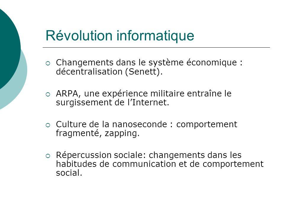 Révolution informatique Changements dans le système économique : décentralisation (Senett). ARPA, une expérience militaire entraîne le surgissement de