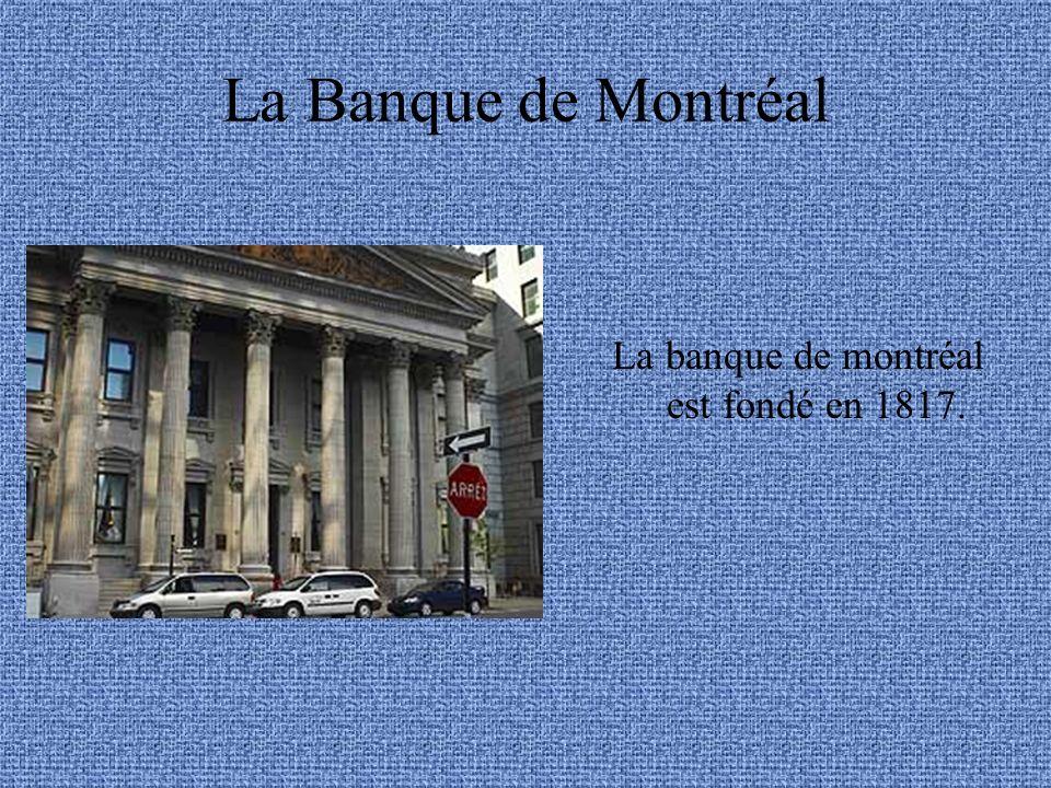 La Banque de Montréal La banque de montréal est fondé en 1817.