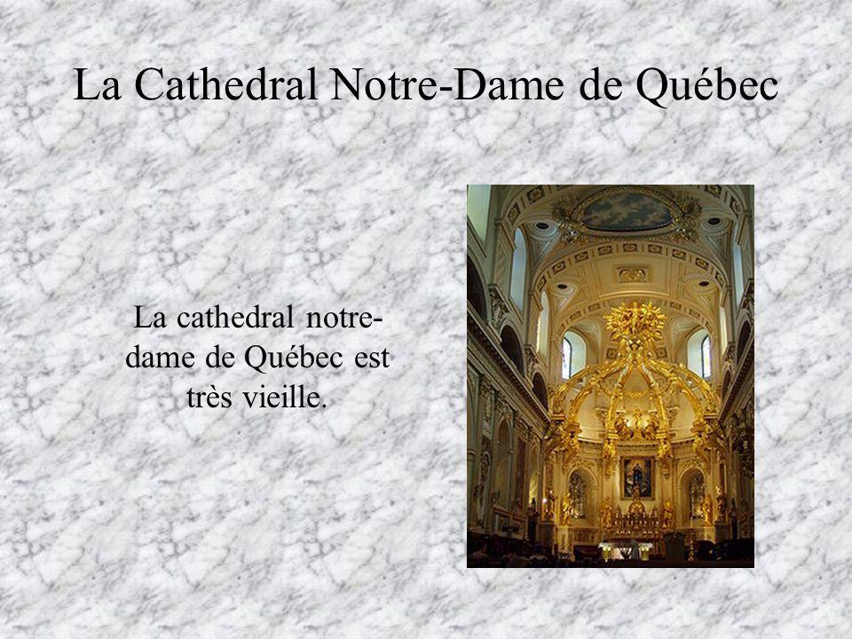 La Cathedral Notre-Dame de Québec La cathedral notre- dame de Québec est très vieille.