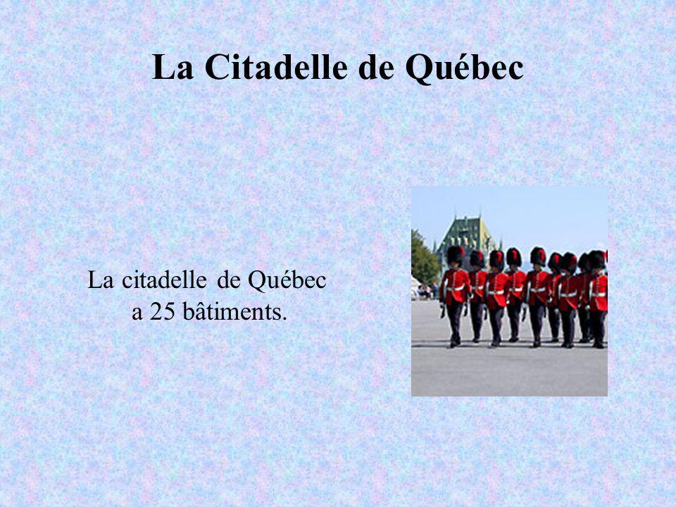 La Citadelle de Québec La citadelle de Québec a 25 bâtiments.