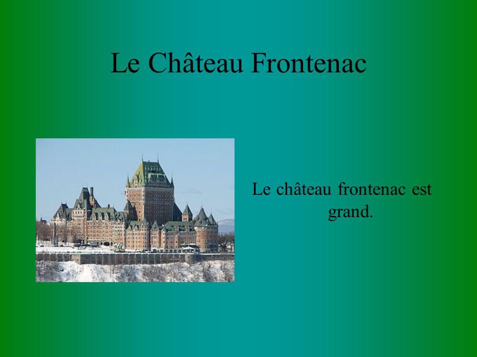 Le Château Frontenac Le château frontenac est grand.