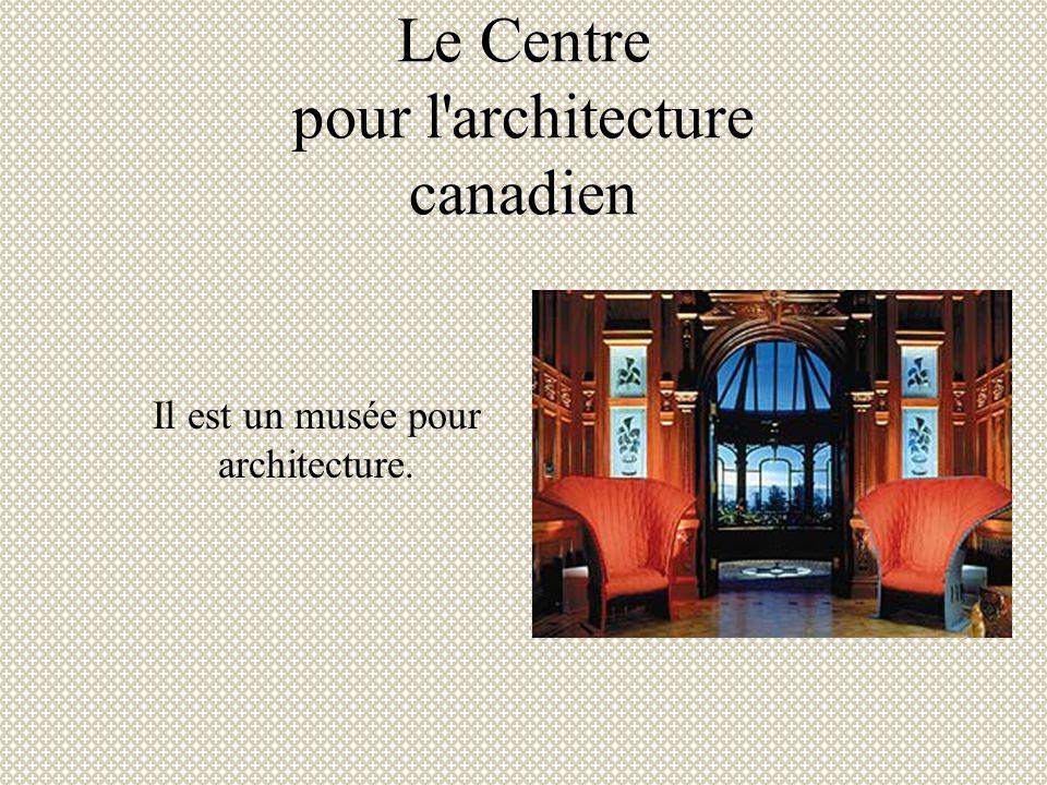 Le Centre pour l'architecture canadien Il est un musée pour architecture.