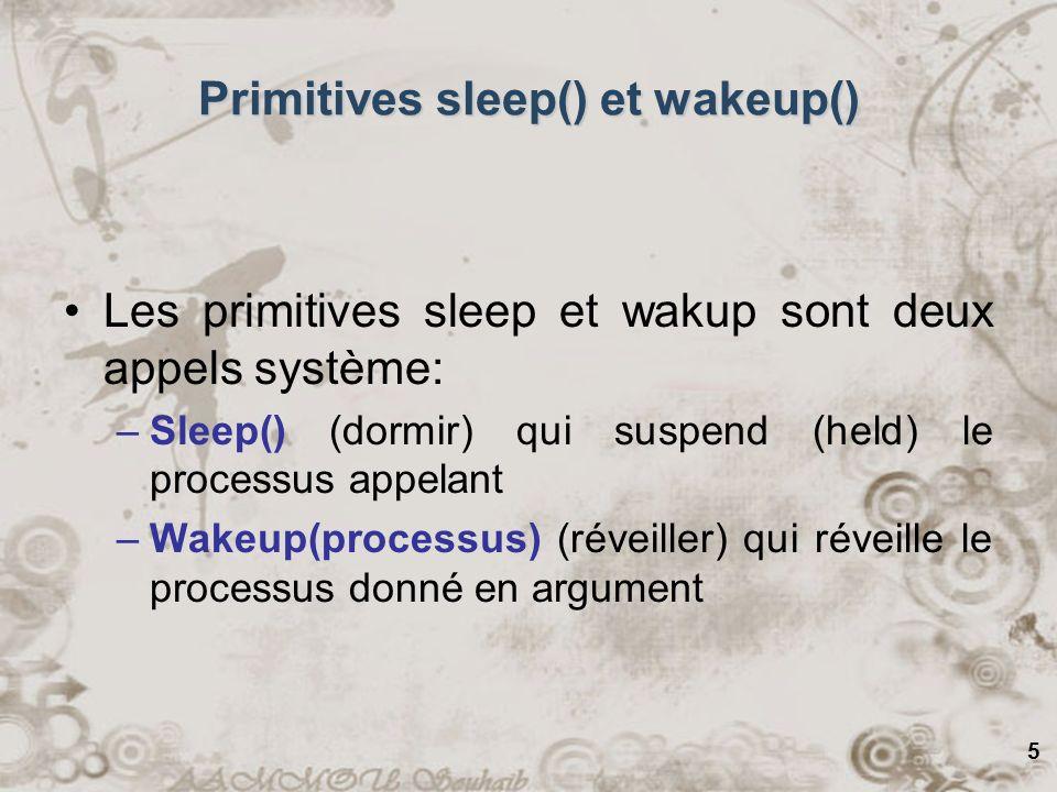 6 Primitives sleep() et wakeup() #define N 100// nbre demplacement ds tampon int compteur = 0 ; // nbre dobjets ds tampon void producteur () { while (1) { produire_objet(o) ; if (compteur == N) sleep () ; mettre_objet(o) ; compteur ++ ; If (compteur == 1) wakeup(consommateur) ; } } void consommateur () { while (1) { if (compteur == 0) sleep() ; retirer_objet(o) compteur -- ; if (compteur == N-1) wakeup (producteur) ; consommer_objet(o) ; } } Quel problème existe ici ?