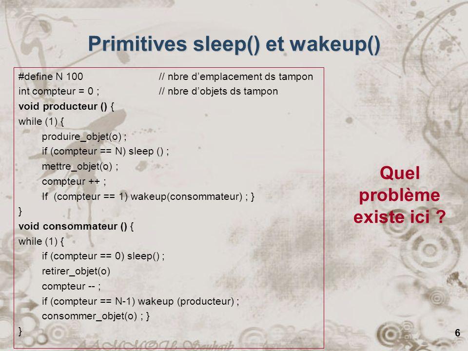 6 Primitives sleep() et wakeup() #define N 100// nbre demplacement ds tampon int compteur = 0 ; // nbre dobjets ds tampon void producteur () { while (