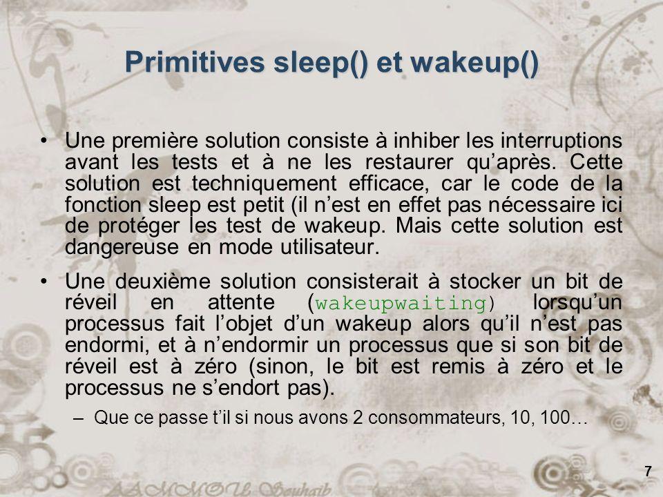 8 Sémaphores Définition Les sémaphores sont introduits par DIJKS]RA on 1965 pour pallier des problèmes dune méthode plus ancienne basée sur des appels de sleep() (basculement en mode bloqué) et wakeup() (basculement en mode prêt) directs, qui pouvaient engendrer des interblocages.