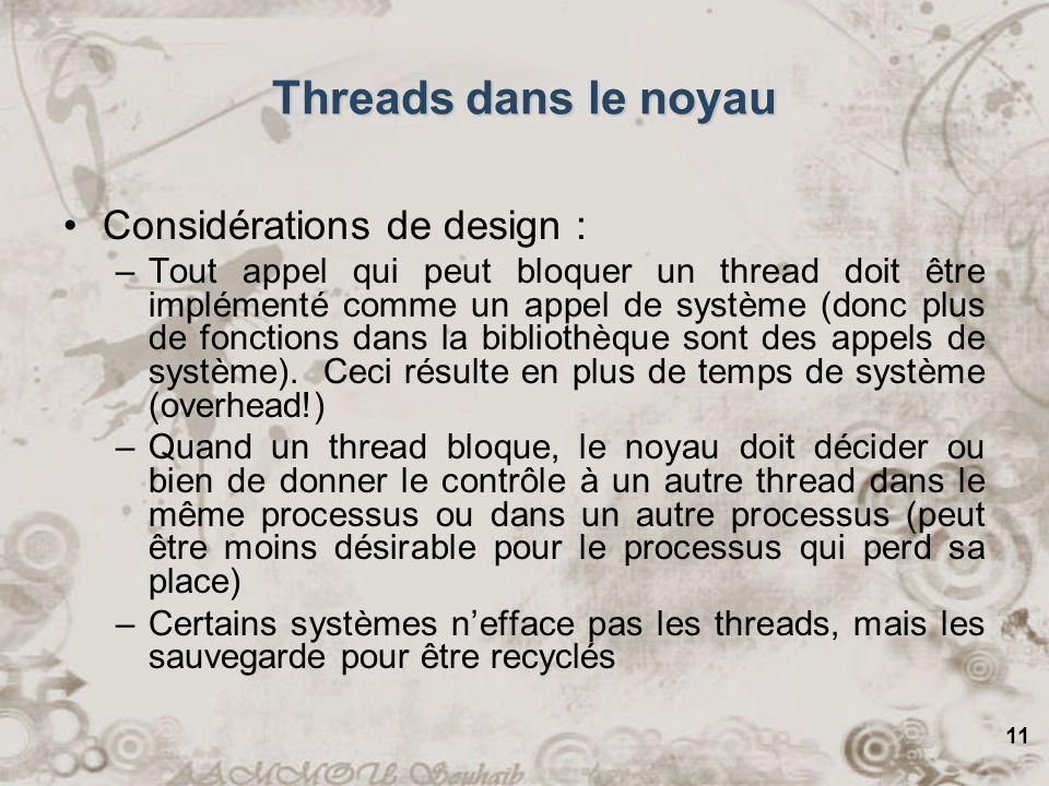 11 Considérations de design : –Tout appel qui peut bloquer un thread doit être implémenté comme un appel de système (donc plus de fonctions dans la bi