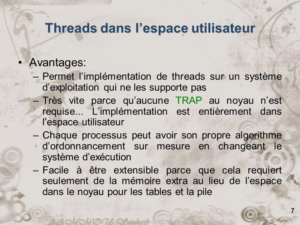 7 Avantages: –Permet limplémentation de threads sur un système dexploitation qui ne les supporte pas –Très vite parce quaucune TRAP au noyau nest requ