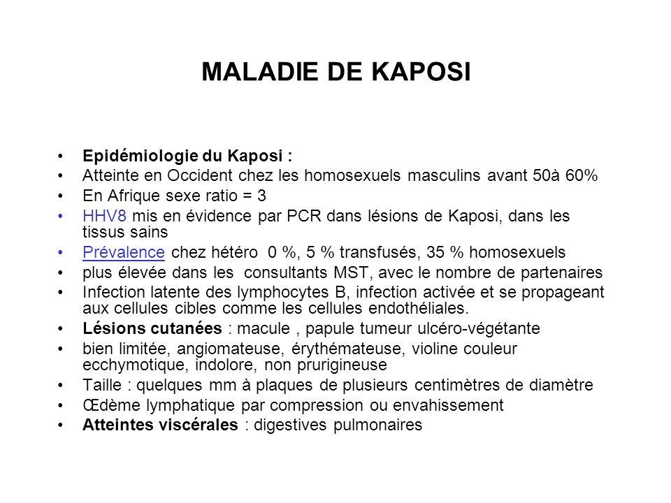 MALADIE DE KAPOSI Epidémiologie du Kaposi : Atteinte en Occident chez les homosexuels masculins avant 50à 60% En Afrique sexe ratio = 3 HHV8 mis en év