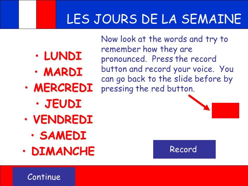 LES JOURS DE LA SEMAINE LUNDI MARDI MERCREDI JEUDI VENDREDI SAMEDI DIMANCHE DAYS OF THE WEEK - Press on the button to hear the days of the week in Fre