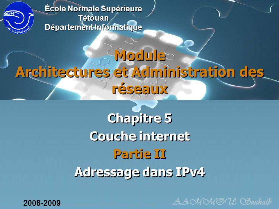 Module Architectures et Administration des réseaux Chapitre 5 Couche internet Partie II Adressage dans IPv4 Chapitre 5 Couche internet Partie II Adres