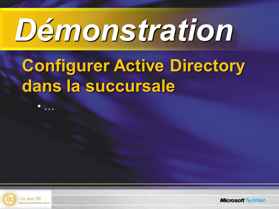 Démonstration Démonstration Configurer Active Directory dans la succursale … …