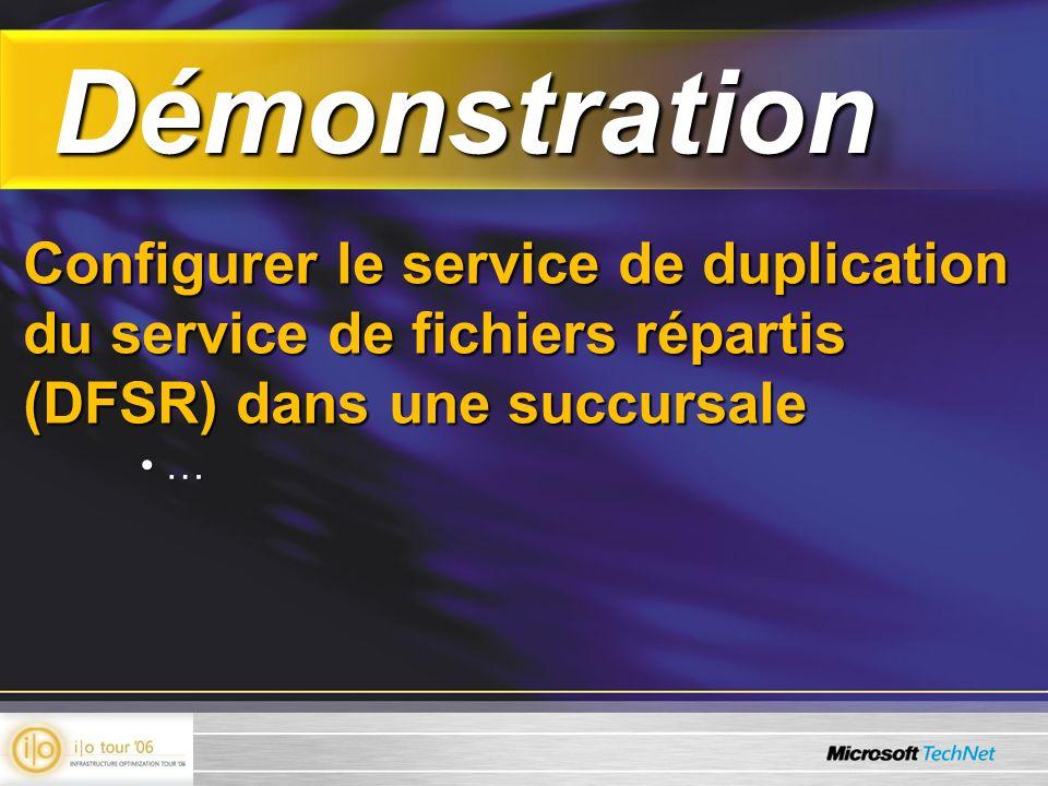 Démonstration Démonstration Configurer le service de duplication du service de fichiers répartis (DFSR) dans une succursale … …