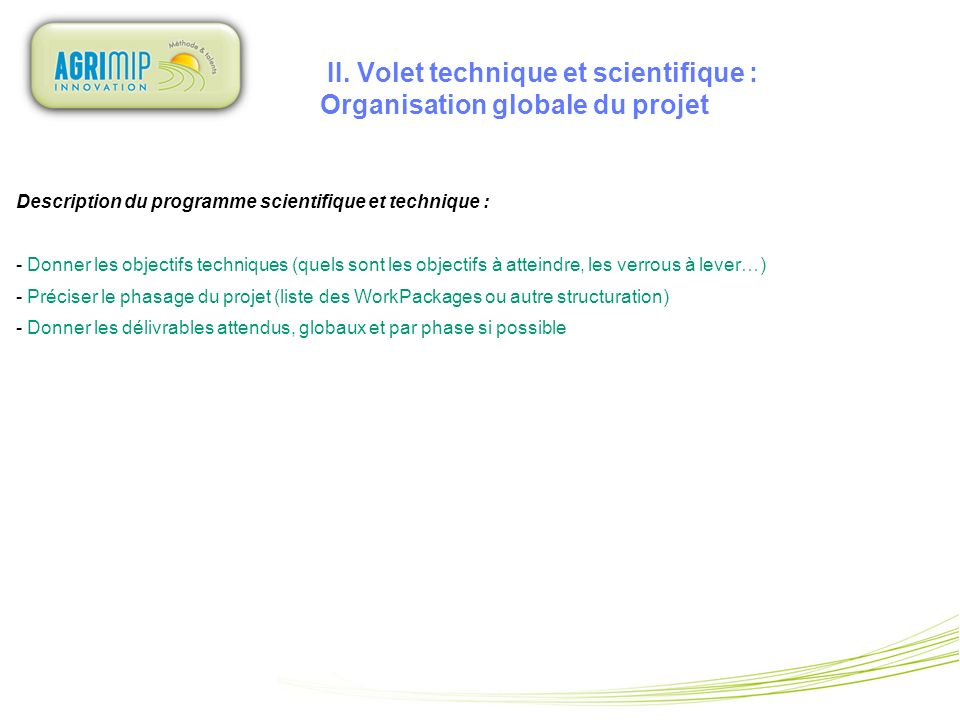II. Volet technique et scientifique : Organisation globale du projet Description du programme scientifique et technique : - Donner les objectifs techn