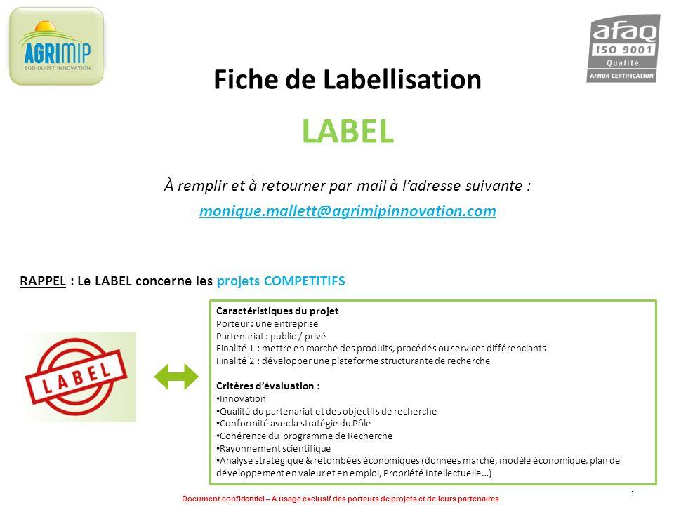 Document confidentiel – A usage exclusif des porteurs de projets et de leurs partenaires 1 Fiche de Labellisation LABEL À remplir et à retourner par m