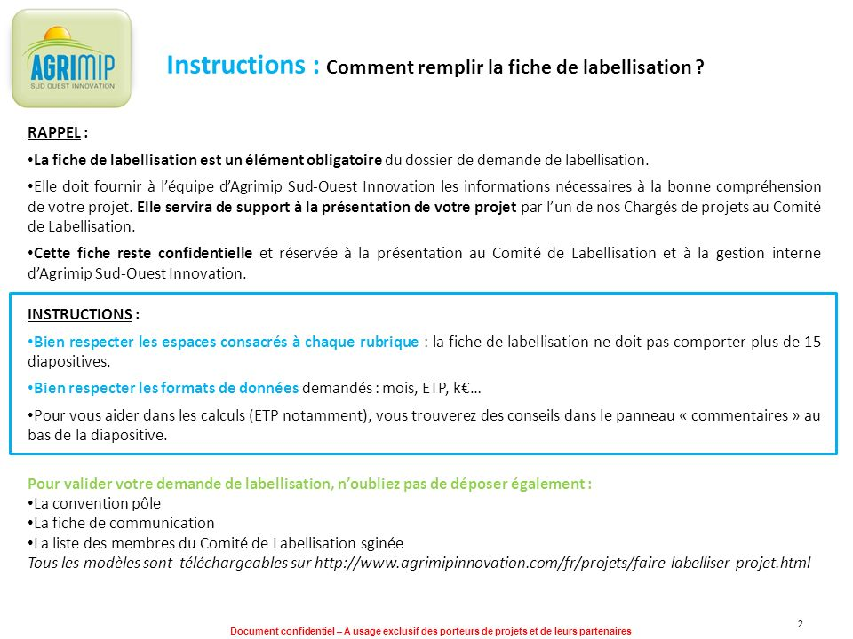 Document confidentiel – A usage exclusif des porteurs de projets et de leurs partenaires 2 Instructions : Comment remplir la fiche de labellisation ?