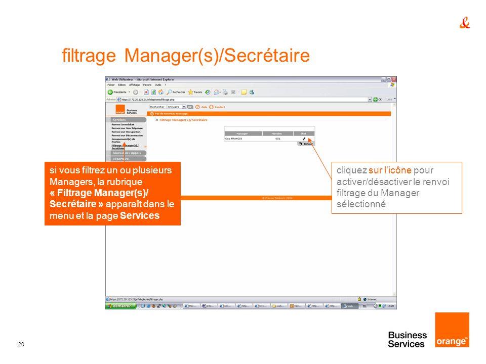 20 filtrage Manager(s)/Secrétaire cliquez sur licône pour activer/désactiver le renvoi filtrage du Manager sélectionné si vous filtrez un ou plusieurs