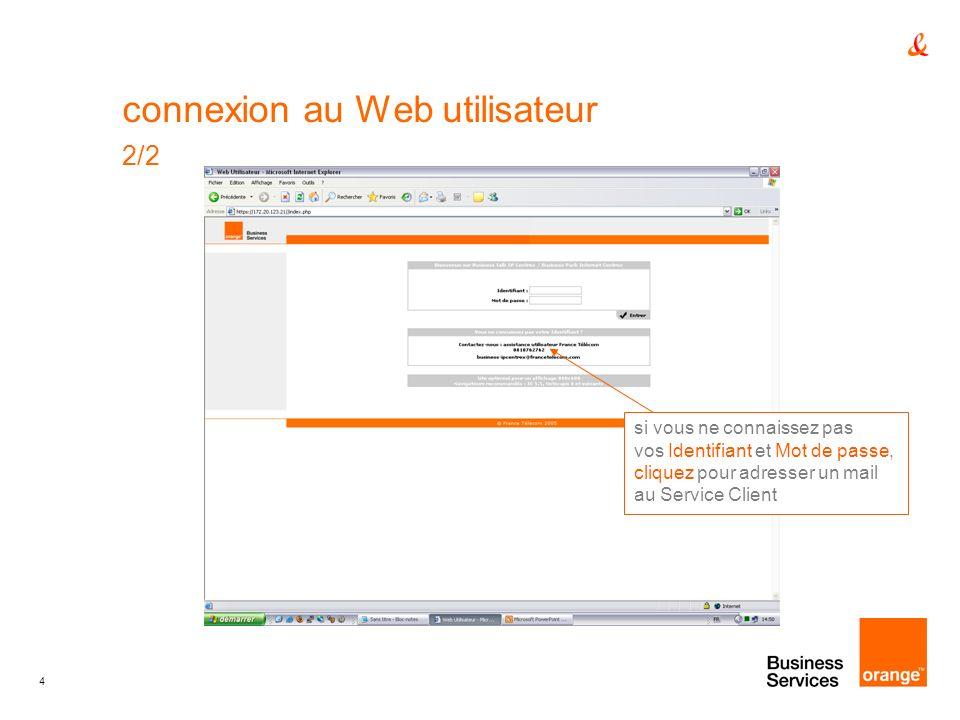 4 connexion au Web utilisateur 2/2 si vous ne connaissez pas vos Identifiant et Mot de passe, cliquez pour adresser un mail au Service Client