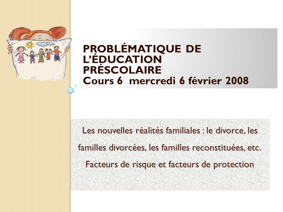 Les nouvelles réalités familiales : le divorce, les familles divorcées, les familles reconstituées, etc.