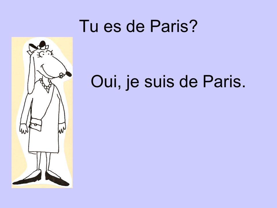 Tu es de Paris? Oui, je suis de Paris.