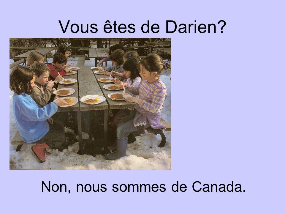 Vous êtes de Darien? Non, nous sommes de Canada.