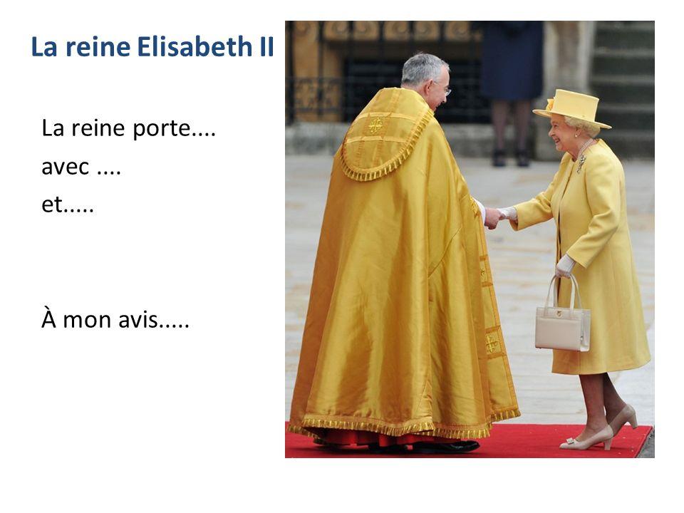 La reine Elisabeth II La reine porte.... avec.... et..... À mon avis.....
