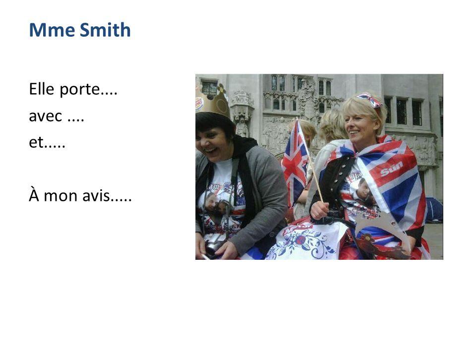 Mme Smith Elle porte.... avec.... et..... À mon avis.....