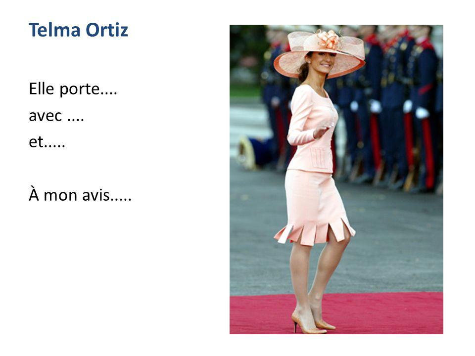 Telma Ortiz Elle porte.... avec.... et..... À mon avis.....