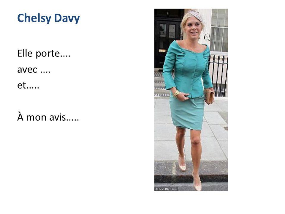 Chelsy Davy Elle porte.... avec.... et..... À mon avis.....