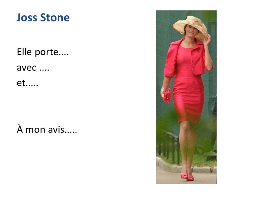 Joss Stone Elle porte.... avec.... et..... À mon avis.....