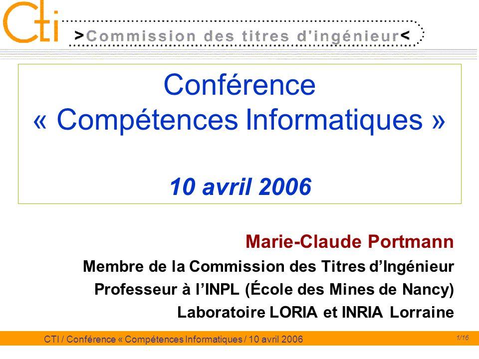 1/16 CTI / Conférence « Compétences Informatiques / 10 avril 2006 Conférence « Compétences Informatiques » 10 avril 2006 Marie-Claude Portmann Membre