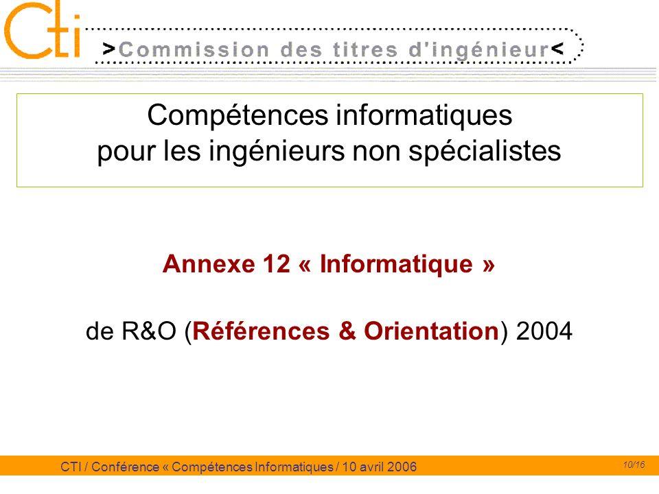 10/16 CTI / Conférence « Compétences Informatiques / 10 avril 2006 Compétences informatiques pour les ingénieurs non spécialistes Annexe 12 « Informat