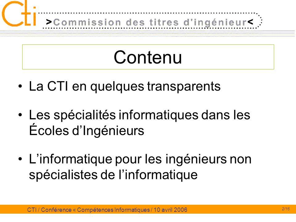 2/16 CTI / Conférence « Compétences Informatiques / 10 avril 2006 Contenu La CTI en quelques transparents Les spécialités informatiques dans les École