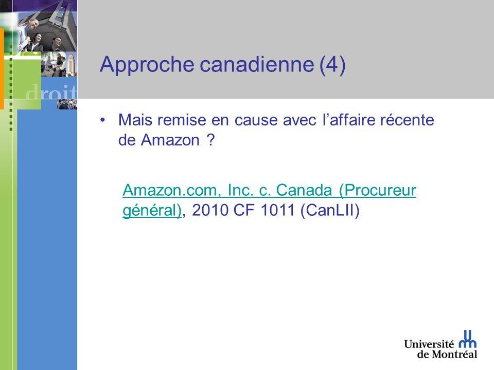 Approche canadienne (4) Mais remise en cause avec laffaire récente de Amazon .