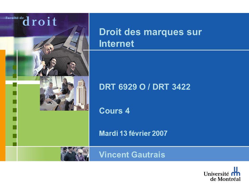 Droit des marques sur Internet DRT 6929 O / DRT 3422 Cours 4 Mardi 13 février 2007 Vincent Gautrais