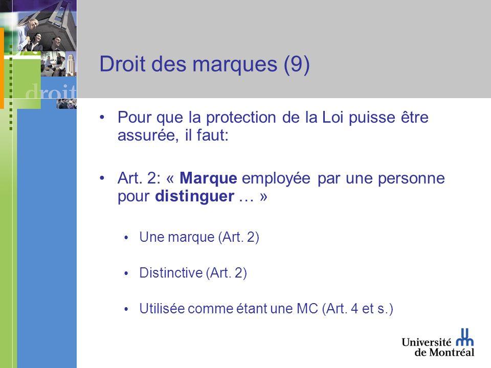 Droit des marques (9) Pour que la protection de la Loi puisse être assurée, il faut: Art.