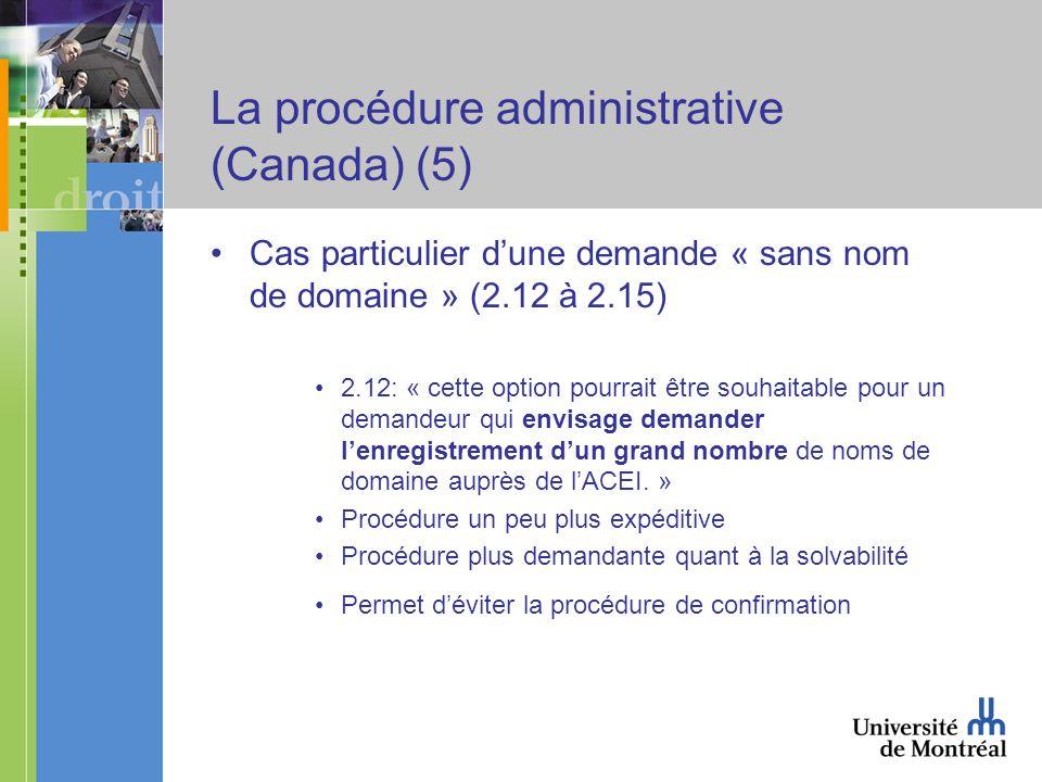 La procédure administrative (Canada) (5) Cas particulier dune demande « sans nom de domaine » (2.12 à 2.15) 2.12: « cette option pourrait être souhaitable pour un demandeur qui envisage demander lenregistrement dun grand nombre de noms de domaine auprès de lACEI.