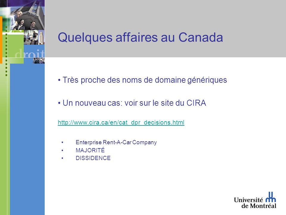 Quelques affaires au Canada Très proche des noms de domaine génériques Un nouveau cas: voir sur le site du CIRA http://www.cira.ca/en/cat_dpr_decisions.html Enterprise Rent-A-Car Company MAJORITÉ DISSIDENCE