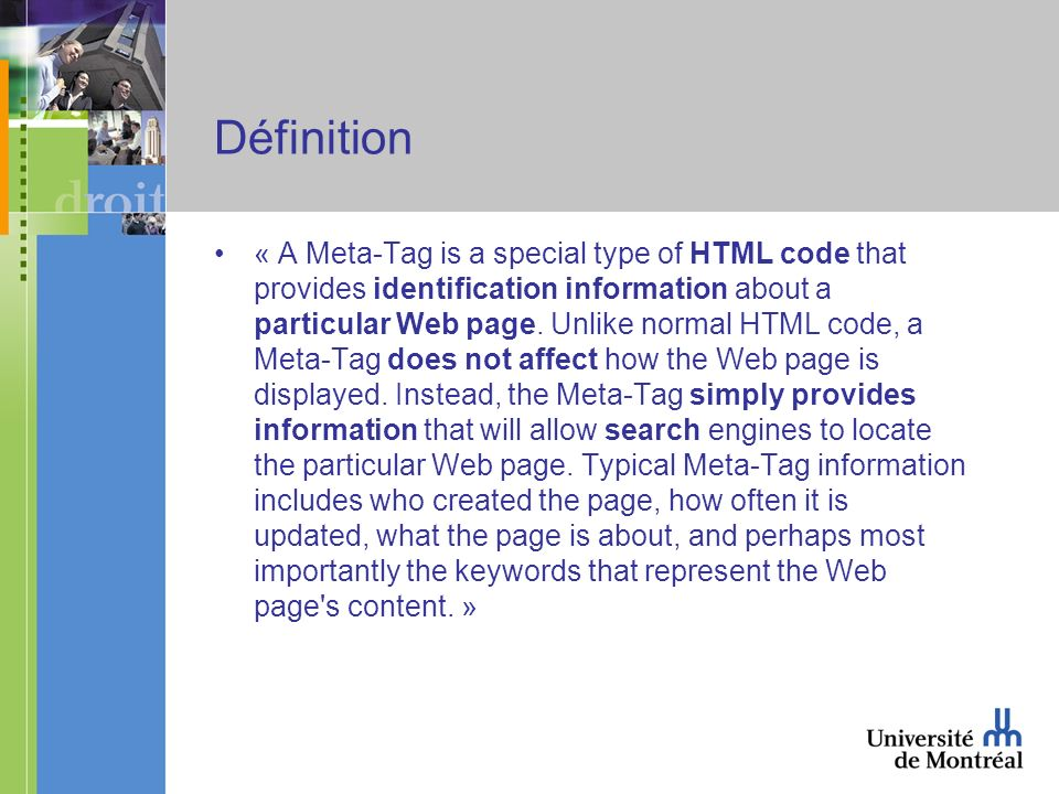 Définition « A Meta-Tag is a special type of HTML code that provides identification information about a particular Web page.