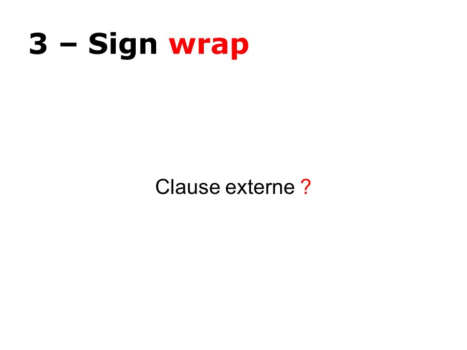 3 – Sign wrap Clause externe ?