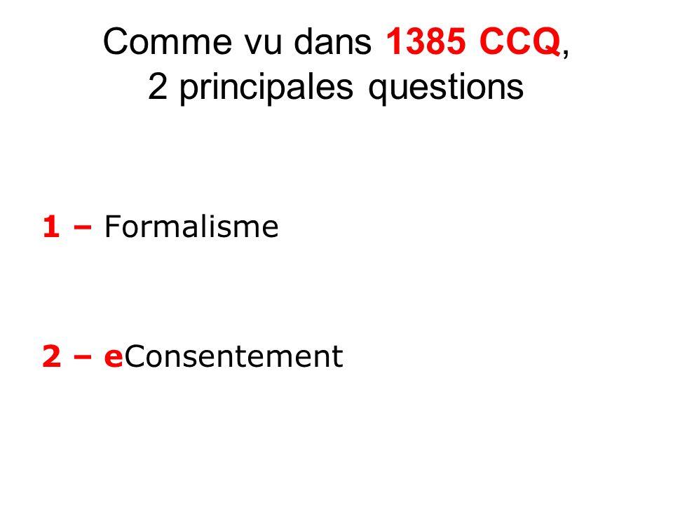 Comme vu dans 1385 CCQ, 2 principales questions 1 – Formalisme 2 – eConsentement