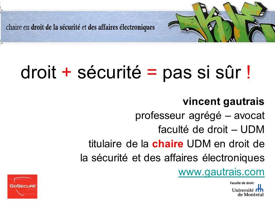 droit + sécurité = pas si sûr ! vincent gautrais professeur agrégé – avocat faculté de droit – UDM titulaire de la chaire UDM en droit de la sécurité
